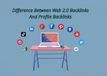 Difference Between Web 2.0 Backlinks And Profile Backlinks
